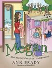 Megan: The Little Girl Who Asks a Lot of Questions! by Ann Brady (Paperback / softback, 2014)