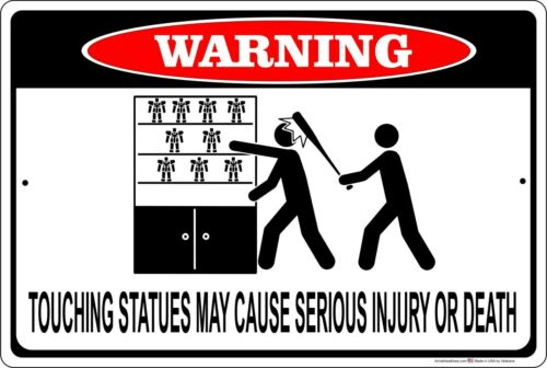 Warning Touching Statues May Cause Serious Injury or Death Metal Sign