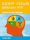 Keep Your Brain Fit: 101 Ways to Tone Your Mind by Gareth Moore (Paperback, 2009)