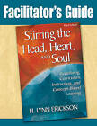 Stirring the Head, Heart, and Soul: Facilitator's Guide: Redefining Curriculum, Instruction, and Concept-Based Learning by H Lynn Erickson (Paperback / softback, 2009)