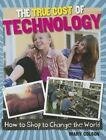 The True Cost of Technology by Louise Spilsbury (Hardback, 2014)