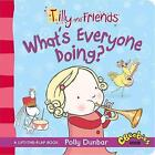 Tilly and Friends: What's Everyone Doing? by Polly Dunbar (Board book, 2014)