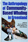The Anthropology of Community-Based Whaling in Greenland: A Collection of Papers Submitted to the International Whaling Commission by University of Alberta Press (Hardback, 1997)