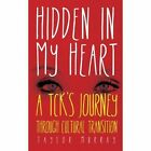 Hidden in My Heart: A Tck's Journey Through Cultural Transition by Taylor Murray (Paperback / softback, 2013)