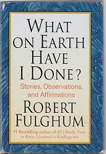 What on Earth Have I Done? : Stories, Observations, and Affirmations-Fulghum