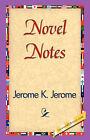 Novel Notes by Jerome Klapka Jerome (Hardback, 2007)