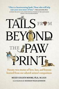 Tails From Beyond the Paw Print: 22 Stories Love Loss Lessons Learned (Pet Loss)