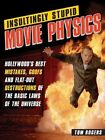 Insultingly Stupid Movie Physics by Tom Rogers (Paperback)