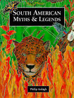 South American Myths and Legends by Philip Ardagh (Hardback, 1998)