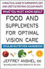 What You Must Know About Food and Supplements for Optimal Vision Care: A Practical Guide to Supplements, Diet, and Lifestyle for Peak Ocular Health by Jeffrey Anshel (Paperback, 2015)