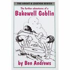 Further Adventures of a Bakewell Goblin by Ben Andrews (Paperback, 1999)