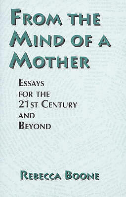 From the Mind of a Mother: Essays for the 21st Century and Beyond: Essays for th