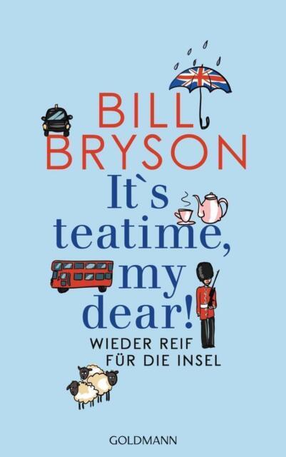 It's teatime, my dear!: Wieder reif für die Insel von Bryson, Bill