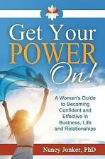 Get Your POWER On! : A Woman's Guide to Becoming Confident and Effective in...