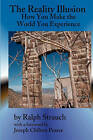 The Reality Illusion: How You Make the World You Experience by Ralph Strauch (Paperback / softback, 2000)
