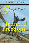 5 Simple Keys to Financial Freedom: Change Your Life Forever! by Rich Brott (Paperback / softback, 2008)