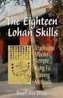The Eighteen Lohan Skills: Traditional Shaolin Temple Kung Fu Training Methods by Stuart Alve Olson (Paperback / softback, 2015)