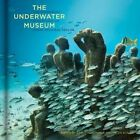 The Underwater Museum: The Submerged Sculptures of Jason Decaires Taylor by Jason deCaires Taylor (Hardback, 2014)