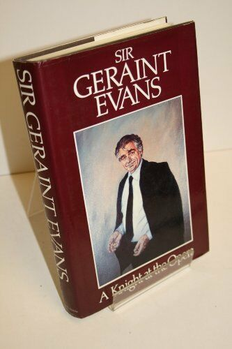 Sir Geraint Evans:  A Knight at the Opera By Geraint Evans,Noel Goodwin