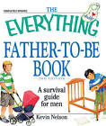 The  Everything  Father-to-Be Book: A Survival Guide for Men by Kevin Nelson (Paperback, 2010)