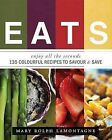 Eats: Enjoy All the Seconds: 135 Colourful Recipes to Savour & Save by Mary Rolph Lamontagne (Paperback / softback, 2013)
