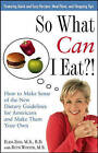 So What Can I Eat?!: How to Make Sense of the New Dietary Guidelines for Americans and Make Them Your Own by Elisa Zied, Ruth Winter (Paperback, 2006)