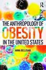 The Anthropology of Obesity in the United States by Anna Bellisari (Paperback, 2016)