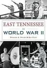 East Tennessee in World War II by Ray Clift, Dewaine A Speaks (Paperback / softback, 2016)