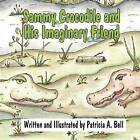Sammy Crocodile and His Imaginary Friend by Patricia a Bell (Paperback / softback, 2011)
