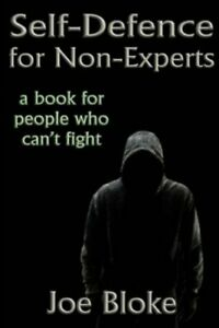 Self-Defence for Non-Experts: a book for people who can't fight