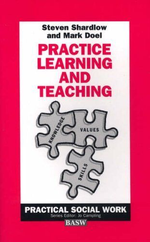 Practice Learning and Teaching (Practical Social Work Series) By Steven Shardlo
