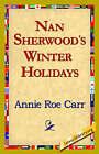 Nan Sherwood's Winter Holidays by Annie Roe Carr (Hardback, 2006)