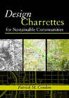 Design Charrettes for Sustainable Communities by Patrick M. Condon (Paperback, 2007)