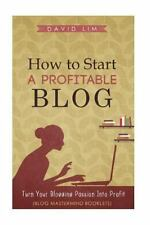 How to Start a Profitable Blog : A Guide to Create Content That Rocks, Build ...