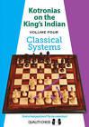 Kotronias on the Kings Indian: Volume Four Classical Systems: Volume four by Vassilios Kotronias (Paperback, 2016)