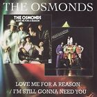 Love Me for a Reason/I'm Still Gonna Need You by The Osmonds (CD, Apr-2008, 7T's)