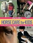 The Horse Care for Kids by Cherry Hill (Miscellaneous print, 2002)