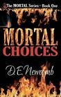Mortal Choices by D E Newcomb (Paperback / softback, 2012)