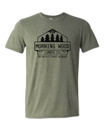 Morning Wood Lumber Company Shirt Drôle Adulte Guy SEXE HUMOUR Parti Dude Blague 69