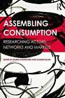 Assembling Consumption: Researching Actors, Networks and Markets by Taylor & Francis Ltd (Paperback, 2015)