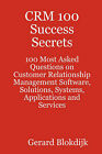 Crm 100 Success Secrets - 100 Most Asked Questions on Customer Relationship Management Software, Solutions, Systems, Applications and Services by Gerard Blokdijk (Paperback / softback, 2008)