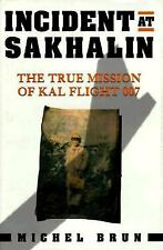 Incident at Sakhalin : The True Mission of KAL Flight 007 by Michel Brun...