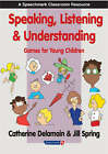 Speaking, Listening and Understanding: Games for Young Children by Catherine Delamain, Jill Spring (Paperback, 2003)