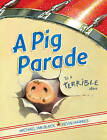 A Pig Parade is a Terrible Idea by Michael Ian Black (Hardback, 2011)
