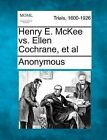 Henry E. McKee vs. Ellen Cochrane, et al by Anonymous (Paperback / softback, 2012)