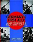 Germany's First Ally: Armed Forces of the Slovak State, 1939-1945 by Charles Kliment, Bretislav Nakladal (Hardback, 2004)