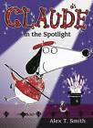 Claude in the Spotlight by Alex T Smith (Hardback, 2015)