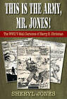 This is the Army, Mr. Jones!: The WWII V-Mail Cartoons of Harry E. Chrisman by Sheryl Jones (Paperback, 2013)