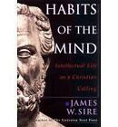 Habits of the Mind: Intellectual Life as a Christian Calling by James W. Sire (Paperback, 2000)