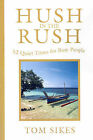 Hush in the Rush: 52 Quiet Times for Busy People by Tom Sikes (Paperback / softback, 2001)